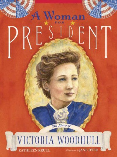 Woman for President : The Story of Victoria Woodhull
