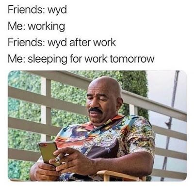 Friends Wyd Me Working Friends Wyd After Work Me Sleeping For Work Tomorrow Memes Funny Relatable