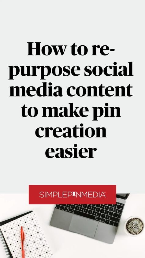 How to re-purpose social media content to make pin creation easier