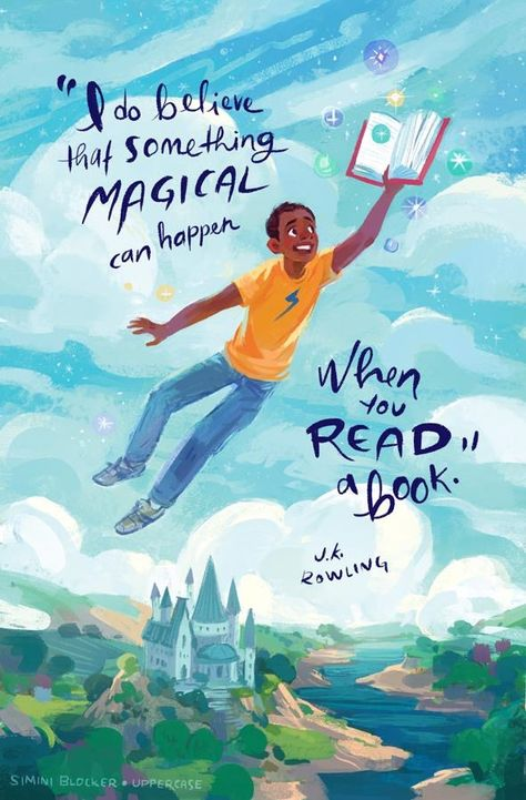Something magical can happen when you read a book. J.K. Rowling