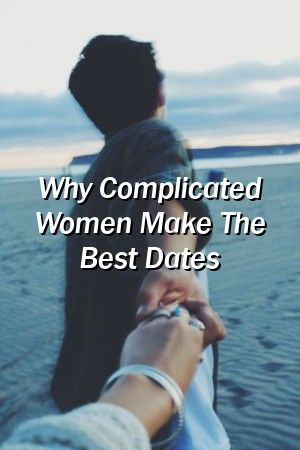 Relationfree123 Why Complicated Women Make The Best Dates #marriage  #counselling  #romance