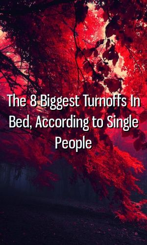 The 8 Biggest Turnoffs In Bed According To Single People