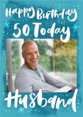 Happy Birthday 50 Today Husband Photo Upload Card In 2021 Happy 50th Birthday Happy Birthday Birthday Cards