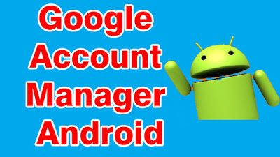 Google Account Manager 5 1 Apk Free Download Google Account Manager Google Account Accounting Manager