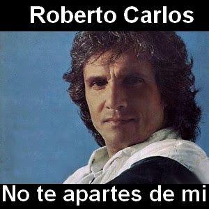 Roberto Carlos No Te Apartes De Mi Roberto Carlos Letras Y