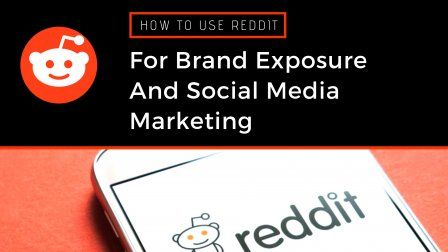 How To Use Reddit For Brand Exposure And Social Media Marketing Social Media Marketing Media Marketing Social Media