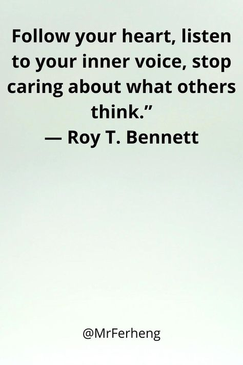 "Follow your heart, listen to your inner voice, stop caring about what others think.""― Roy T. Bennett #quotes #motivationalquotes #lifequotes"