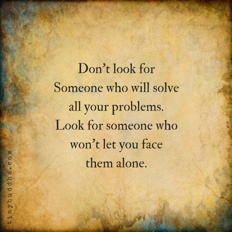 """Tiny Buddha on Twitter: """"Don't look for someone who'll solve all your problems. Look for someone who won't let you face them alone.… """""""