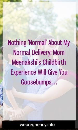 Nothing 'Normal' About My Normal Delivery: Mom Meenakshi's