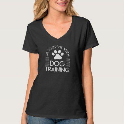 Sit Happens Dog Training Dog Trainer Shirt Zazzle Com T Shirts