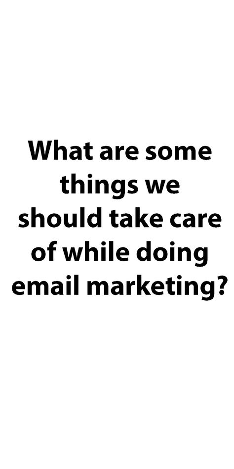 What are some things we should take care of while doing email marketing?