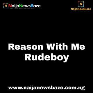 Music + Video, Rudeboy - Reason With Me | Web Pixer | Rude