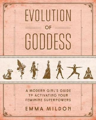 Evolution Of Goddess Emma R Mildon 9781501164064 Emma Mildon Self Help Books Goddess Of Love