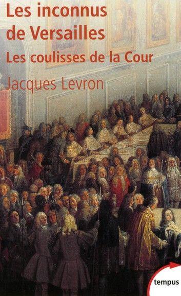 Les Inconnus De Versailles Ebook By Jacques Levron Rakuten Kobo En 2020 Les Inconnus Versailles Inconnu