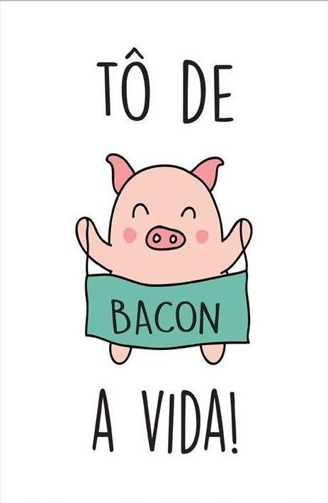 Tô De Bacon A Vida Desenhos Com Frases Quadros Com