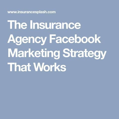 The Facebook Marketing Strategy Of The Insurance Agency That Works