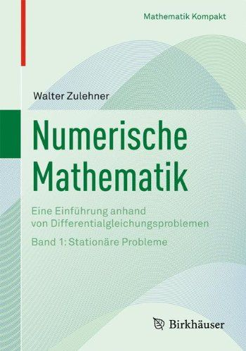 Numerische Mathematik Eine Einf Hrung Anhand Von Differentialgleichungsproblemen Band 1 Station Re Probleme Mathematik Kompakt Gleichung Mathematik Bucher