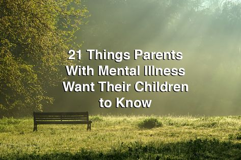 21 Things Parents With Mental Illness Want Their Children to Know