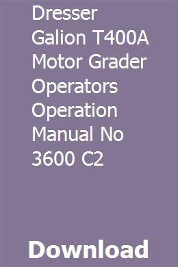 Dresser Galion T400a Motor Grader Operators Operation Manual No 3600 C2 Motor Grader Graders Manual