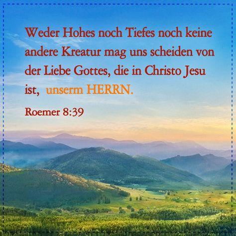 Biblische Bilder: weder Hohes noch Tiefes noch keine andere Kreatur mag uns scheiden von der Liebe Gottes, die in Christo Jesu ist, unserm HERRN. Roemer 8,39