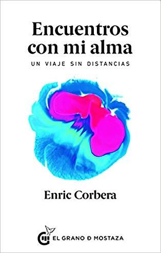 Encuentros Con Mi Alma Un Viaje Sin Distancia Corbera Enric Enric Corbera Libros Libros De Ciencia Ciclos De Vida