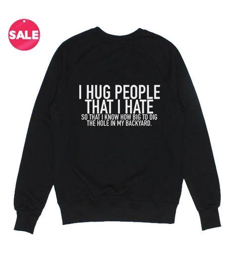I Hug People That I Hate Sweatshirt Funny