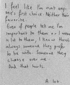 I'm not special to anyone. I'll never be the one they choose first. They all have their best friends and I'm just there. Always the one left out. Always alone.