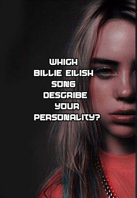 Which Billie Eilish Song Describe Your Personality? I got I