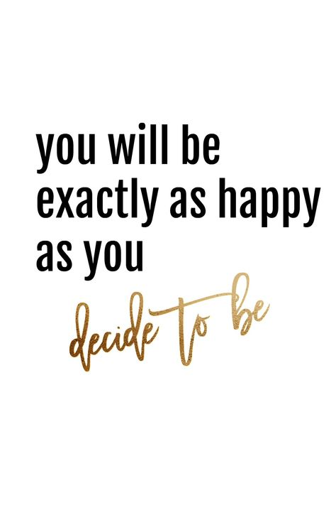 You will be as happy as you decide to be motivational quote