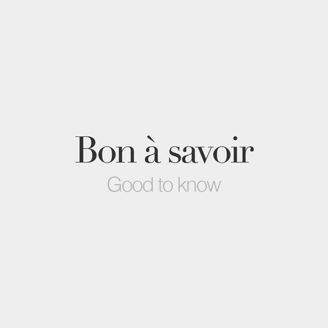 Bon à savoir  Good to know  /bɔ a sa.vwaʁ/