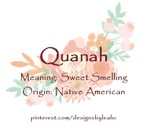 Baby Girl Name: Quanah  Meaning: Sweet Smelling  Origin