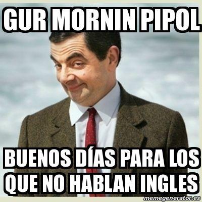 Image Result For Gur Mornin Pipol Buenos Dias Para Los Que No Hablan Ingles Funny School Memes Teacher Memes Teacher Humor