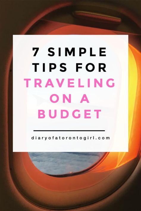 Simple tips for traveling on a budget | how to travel on a budget | best money saving tips while traveling | how to travel cheap | Diary of a Toronto Girl