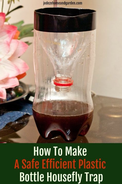 How To Make A Safe Efficient Plastic Bottle Housefly Trap Jodeze Home And Garden Homemade Fly Traps Diy Fly Trap Fly Repellant Diy