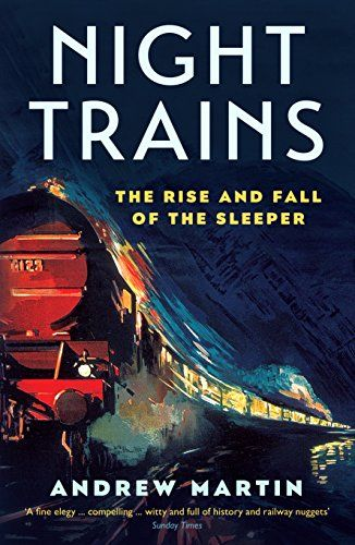Night Trains The Rise And Fall Of The Sleeper Night Train Got Books Book Addict