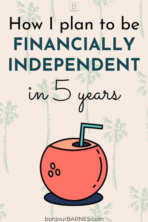 My 5-year financial independence (FIRE) goal