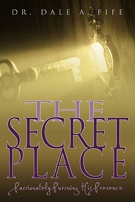 Pdf Download The Secret Place Passionately Pursuing His Presence By Dale A Fife Free Epub Secret Places The Secret Book The Secret Book