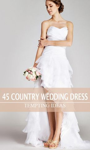 45 Short Country Wedding Dress Perfect With Cowboy Boots Short Or High Low Styles Country Chic Wedding Dress Wedding Dresses High Low Country Wedding Dresses