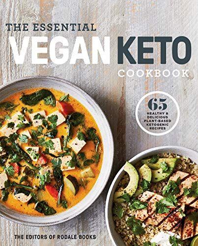 The Essential Vegan Keto Cookbook 65 Healthy By Editors Of Rodale Books Vegan Keto Keto Cookbook Healthy Vegan Diet