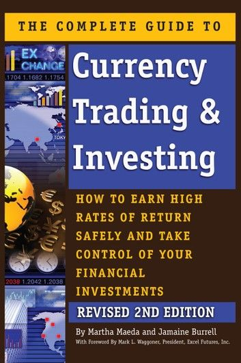 The Complete Guide To Currency Trading Investing How To