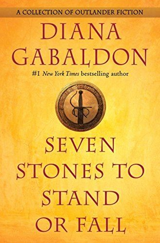 Seven Stones To Stand Or Fall A Collection Of Outlander Fiction By Diana Gabaldon In 2021 Diana Gabaldon Books Diana Gabaldon Outlander Book