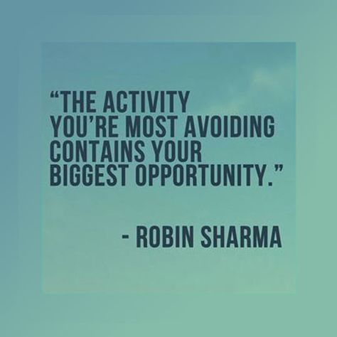 The activity you're most avoiding contains your biggest opportunity. - Robin Sharma