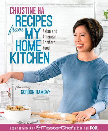 Recipes From My Home Kitchen By Christine Ha 9781623360948 Penguinrandomhouse Com Books Masterchef Kitchen Cookbook Discover Food
