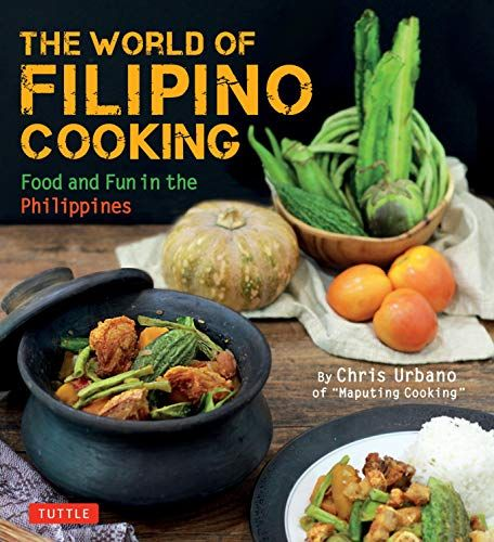 Download Pdf The World Of Filipino Cooking Food And Fun In The Philippines By Chris Urbano Of Maputing Cooking Over 90 No Cook Meals Filipino Recipes Cooking