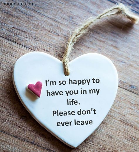 I'm so happy to have you in my life. Please don't ever leave. #lovequotes #relationshipquotes #romanticquotes | love quotes | romantic quotes | relationship quotes | Inspirational quotes