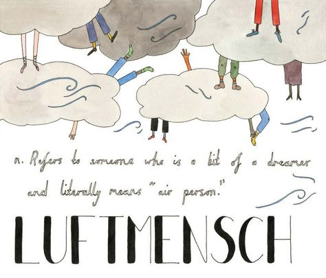 Luftmensch (air person) from Lost in Translation: An Illustrated Catalog of Beautiful Untranslatable Words from Around the World by Ella Frances Sanders