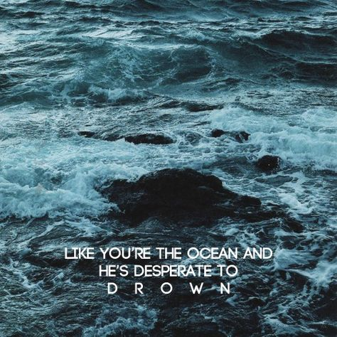 """He looks at you like you're the ocean and he is desperate to drown"" -the retribution of mara dyer"
