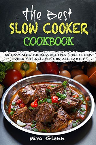 The Best Slow Cooker Cookbook 50 Easy Slow Cooker Recipes Delicious Crock Pot Recipes For All Easy Slow Cooker Recipes Slow Cooker Recipes Crockpot Recipes