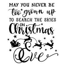May You Never Be Too Grown Up To Search The Skies On Christmas Eve Svg.Image Result For May You Never Be Too Old To Search The