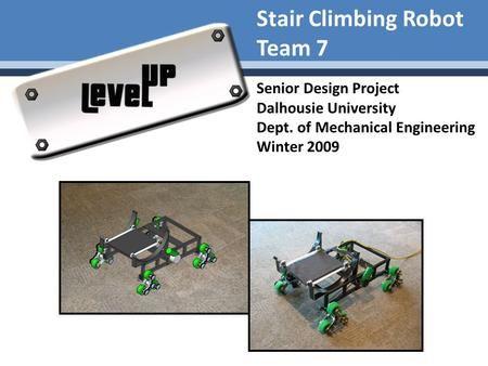 Stair Climbing Robot Team 7 Senior Design Project Dalhousie ...